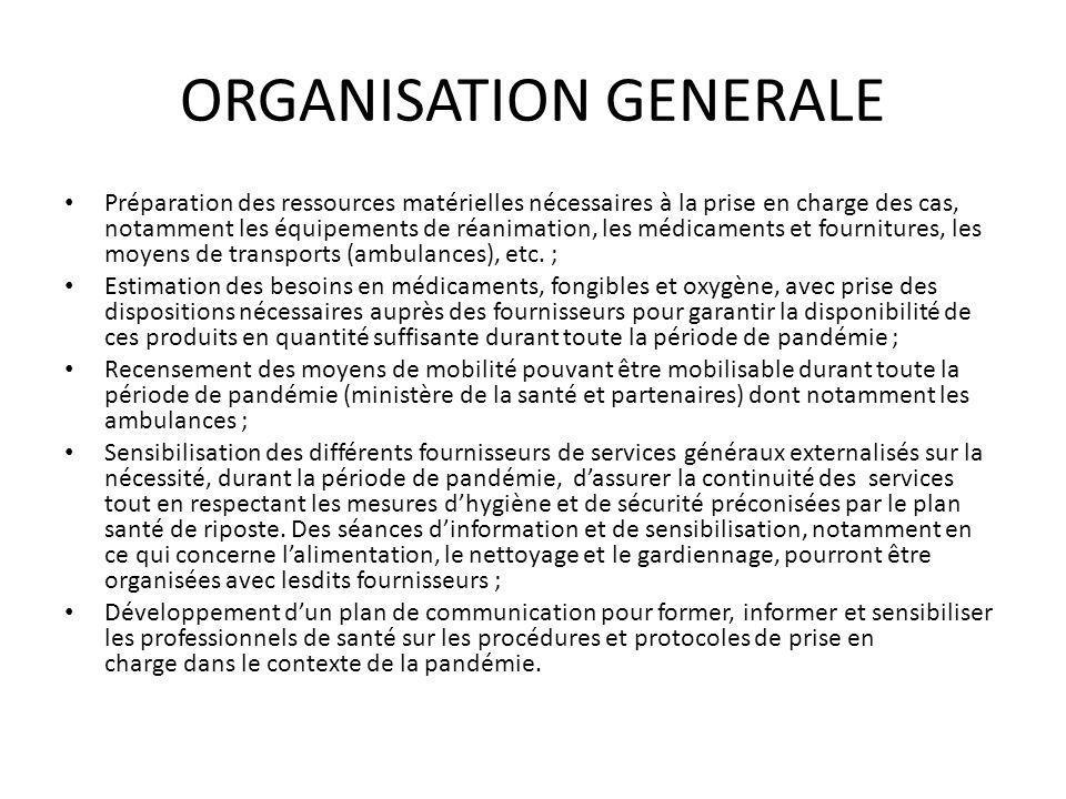 ORGANISATION GENERALE Préparation des ressources matérielles nécessaires à la prise en charge des cas, notamment les équipements de réanimation, les m