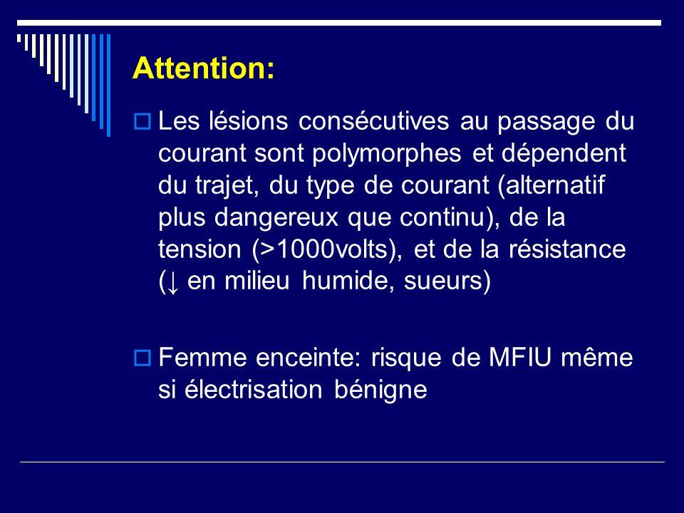 Attention: Les lésions consécutives au passage du courant sont polymorphes et dépendent du trajet, du type de courant (alternatif plus dangereux que c