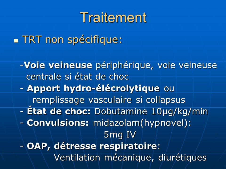 Traitement TRT non spécifique: TRT non spécifique: -Voie veineuse périphérique, voie veineuse -Voie veineuse périphérique, voie veineuse centrale si é
