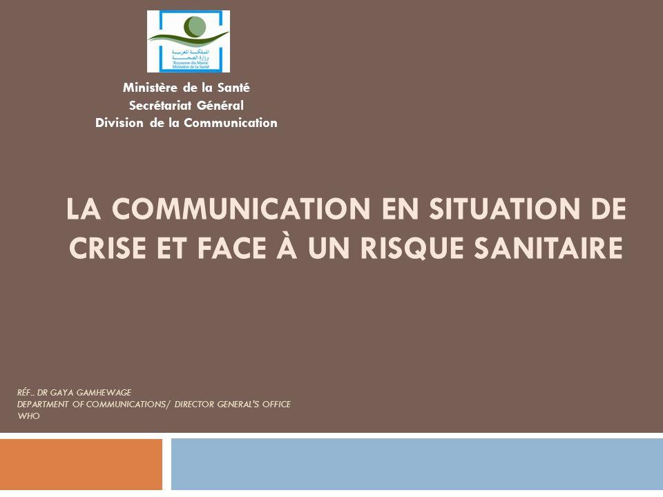 LA COMMUNICATION EN SITUATION DE CRISE ET FACE À UN RISQUE SANITAIRE RÉF.. DR GAYA GAMHEWAGE DEPARTMENT OF COMMUNICATIONS/ DIRECTOR GENERAL'S OFFICE W