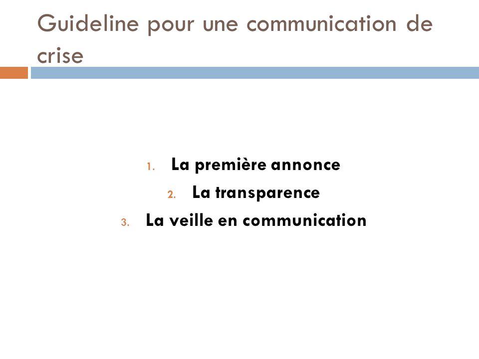 Guideline pour une communication de crise 1. La première annonce 2. La transparence 3. La veille en communication