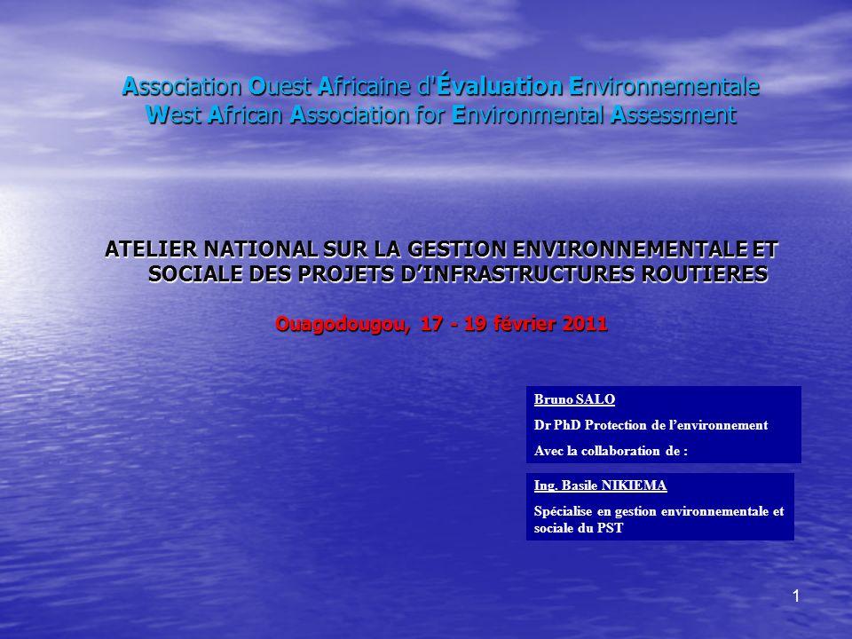 1 ATELIER NATIONAL SUR LA GESTION ENVIRONNEMENTALE ET SOCIALE DES PROJETS DINFRASTRUCTURES ROUTIERES Ouagodougou, 17 - 19 février 2011 Association Oue