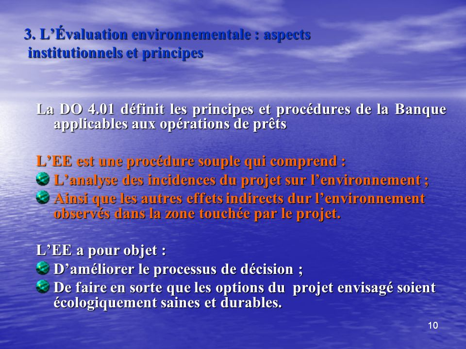 10 3. LÉvaluation environnementale : aspects institutionnels et principes La DO 4.01 définit les principes et procédures de la Banque applicables aux