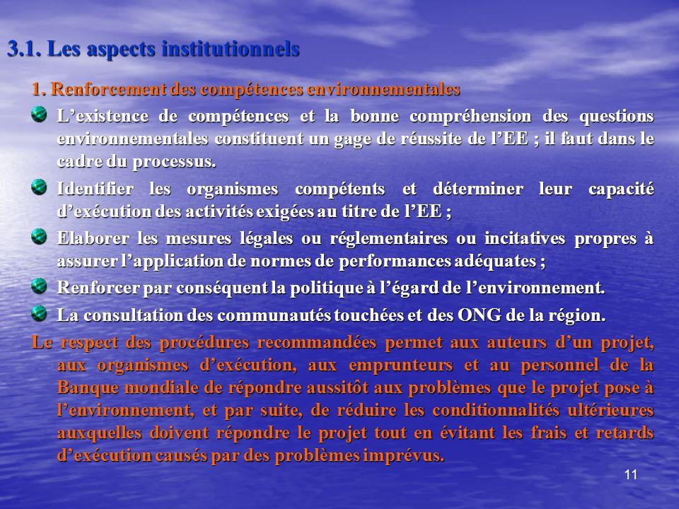 11 3.1. Les aspects institutionnels 1. Renforcement des compétences environnementales Lexistence de compétences et la bonne compréhension des question