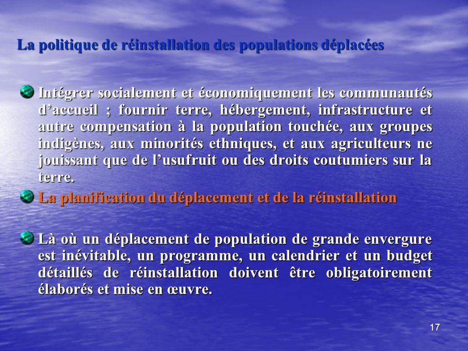 17 La politique de réinstallation des populations déplacées Intégrer socialement et économiquement les communautés daccueil ; fournir terre, hébergeme