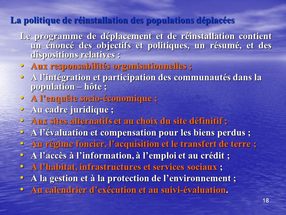 18 La politique de réinstallation des populations déplacées Le programme de déplacement et de réinstallation contient un énoncé des objectifs et polit