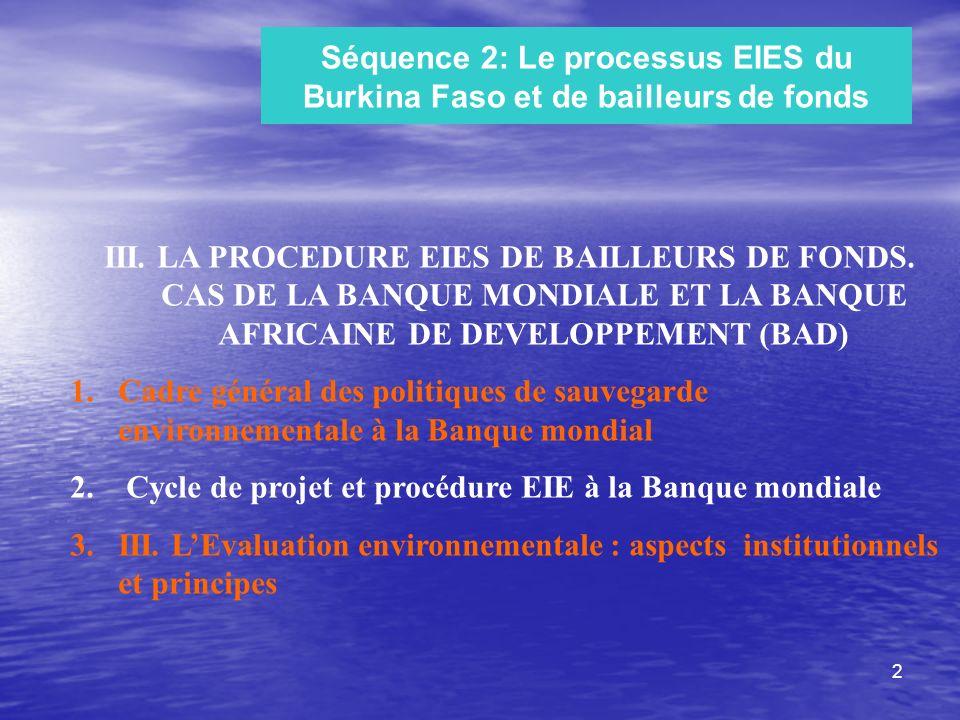 2 III. LA PROCEDURE EIES DE BAILLEURS DE FONDS. CAS DE LA BANQUE MONDIALE ET LA BANQUE AFRICAINE DE DEVELOPPEMENT (BAD) 1.Cadre général des politiques