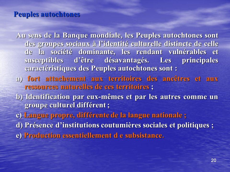 20 Peuples autochtones Au sens de la Banque mondiale, les Peuples autochtones sont des groupes sociaux à lidentité culturelle distincte de celle de la