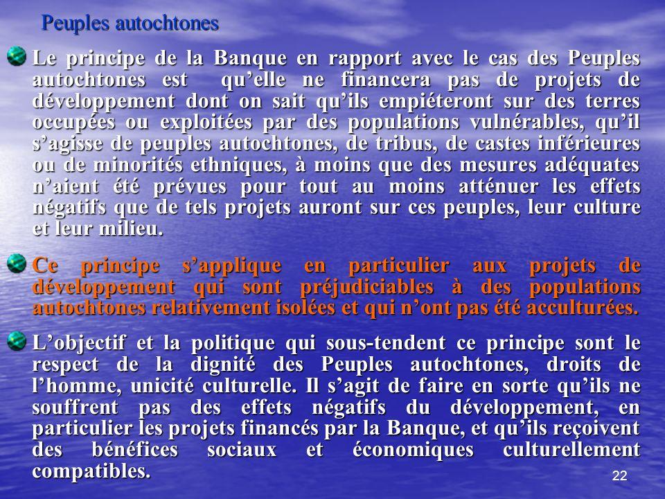 22 Peuples autochtones Le principe de la Banque en rapport avec le cas des Peuples autochtones est quelle ne financera pas de projets de développement