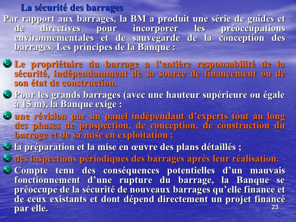 23 La sécurité des barrages Par rapport aux barrages, la BM a produit une série de guides et de directives pour incorporer les préoccupations environn