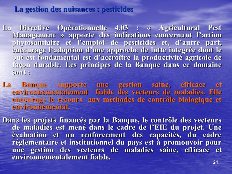 24 La gestion des nuisances : pesticides La Directive Opérationnelle 4.03 : « Agricultural Pest Management » apporte des indications concernant lactio