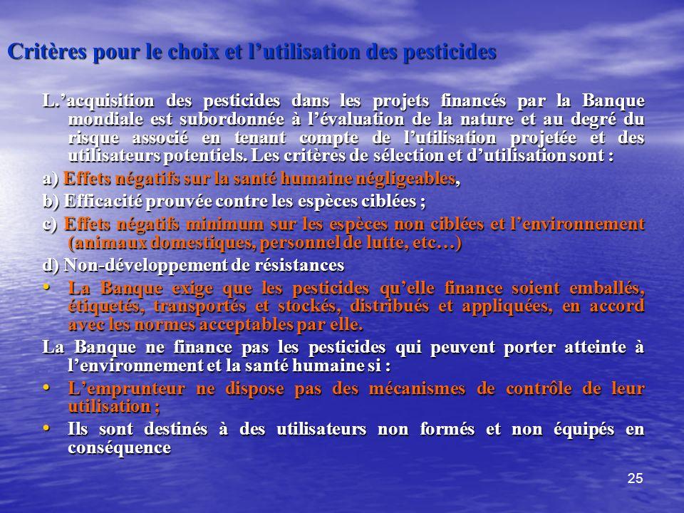 25 Critères pour le choix et lutilisation des pesticides L.acquisition des pesticides dans les projets financés par la Banque mondiale est subordonnée