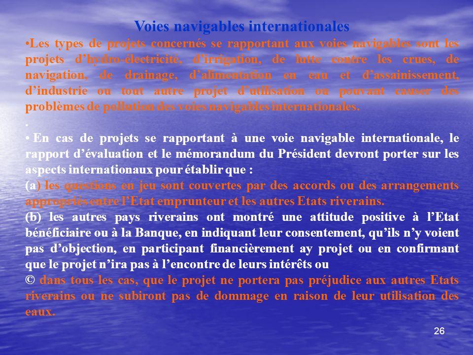 26 Voies navigables internationales Les types de projets concernés se rapportant aux voies navigables sont les projets dhydro-électricité, dirrigation