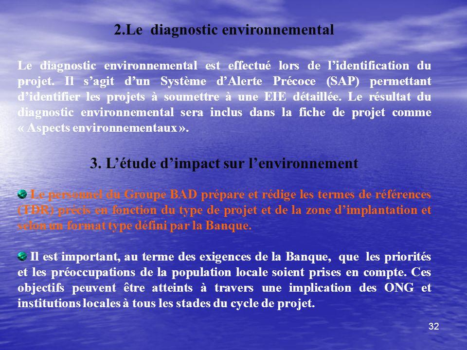 32 2.Le diagnostic environnemental Le diagnostic environnemental est effectué lors de lidentification du projet. Il sagit dun Système dAlerte Précoce