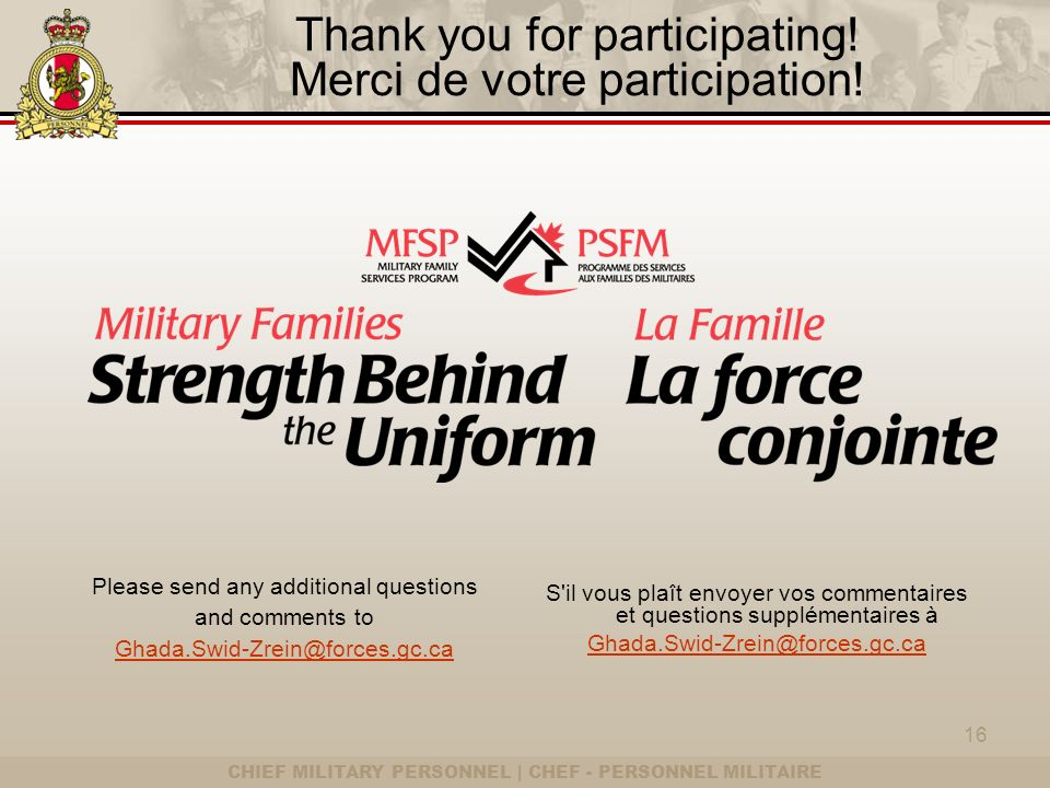 CHIEF MILITARY PERSONNEL | CHEF - PERSONNEL MILITAIRE Thank you for participating! Merci de votre participation! Please send any additional questions