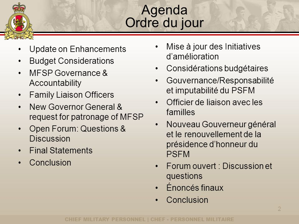 CHIEF MILITARY PERSONNEL | CHEF - PERSONNEL MILITAIRE Agenda Ordre du jour Update on Enhancements Budget Considerations MFSP Governance & Accountabili