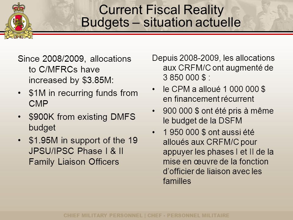 CHIEF MILITARY PERSONNEL | CHEF - PERSONNEL MILITAIRE Update on Enhancements of the MFSP Initiatives damélioration – Mise à jour Work on some 31 enhancements to family policy and services has largely been completed and has been presented to CMP.