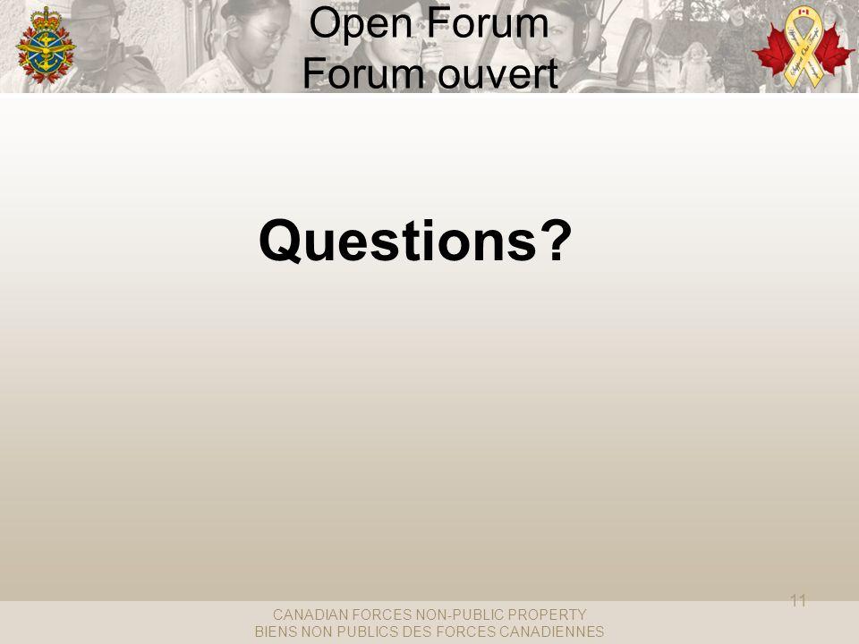 CANADIAN FORCES NON-PUBLIC PROPERTY BIENS NON PUBLICS DES FORCES CANADIENNES Open Forum Forum ouvert Questions? 11