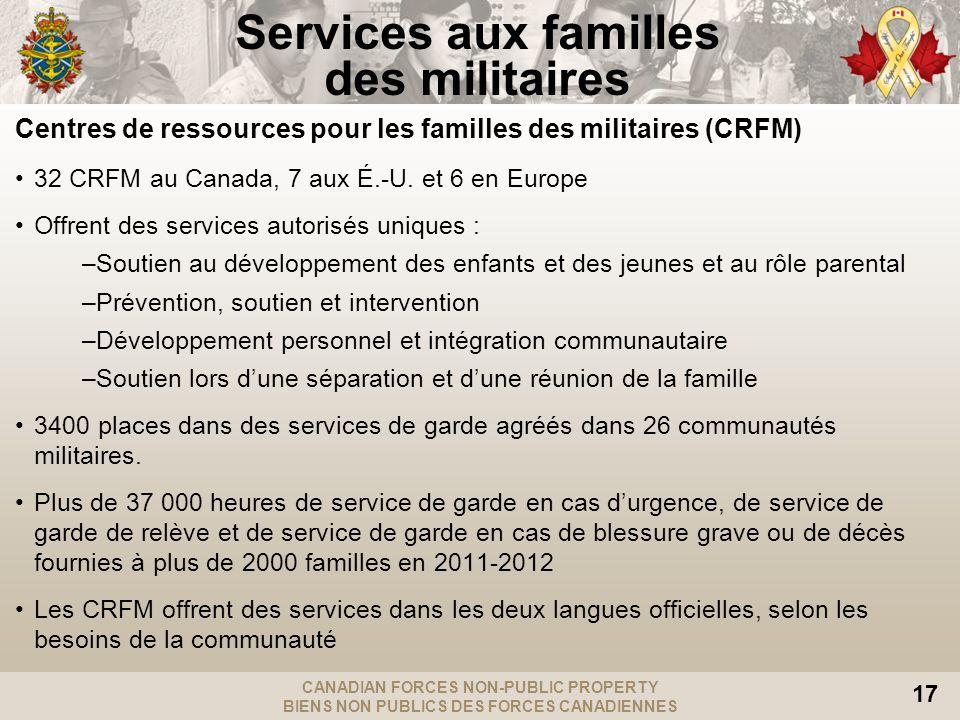 CANADIAN FORCES NON-PUBLIC PROPERTY BIENS NON PUBLICS DES FORCES CANADIENNES 17 Centres de ressources pour les familles des militaires (CRFM) 32 CRFM au Canada, 7 aux É.-U.
