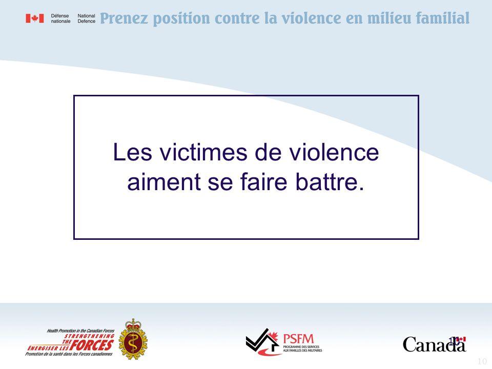 10 Les victimes de violence aiment se faire battre. 10