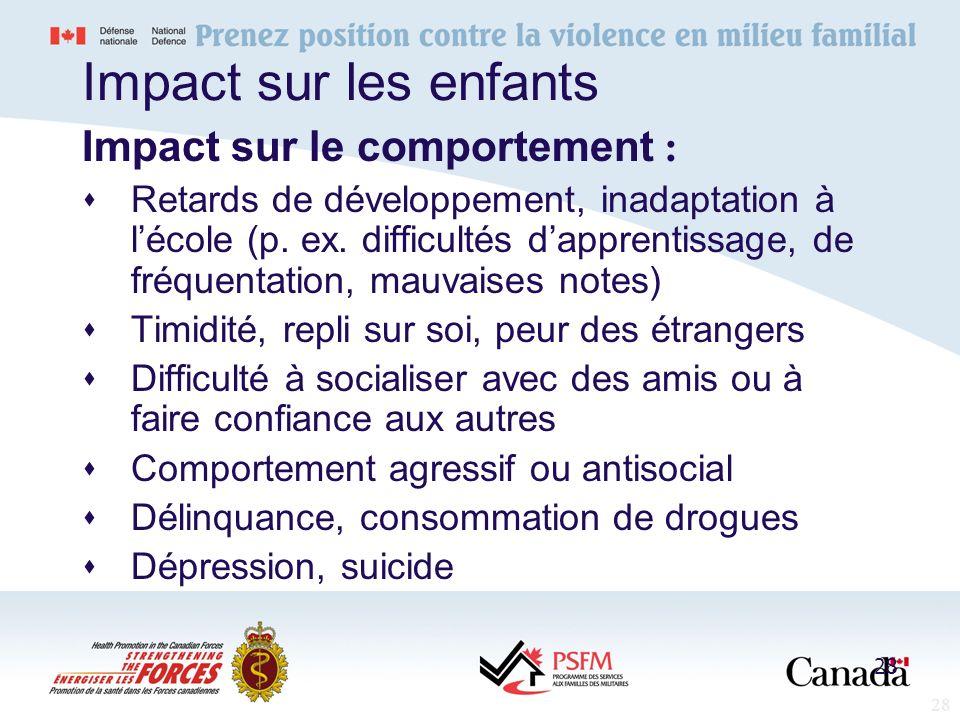 28 Impact sur les enfants Impact sur le comportement : Retards de développement, inadaptation à lécole (p. ex. difficultés dapprentissage, de fréquent