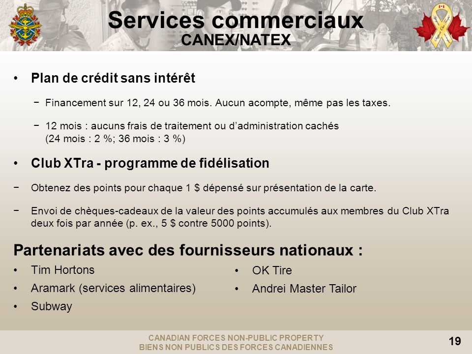 CANADIAN FORCES NON-PUBLIC PROPERTY BIENS NON PUBLICS DES FORCES CANADIENNES 19 Plan de crédit sans intérêt Financement sur 12, 24 ou 36 mois.