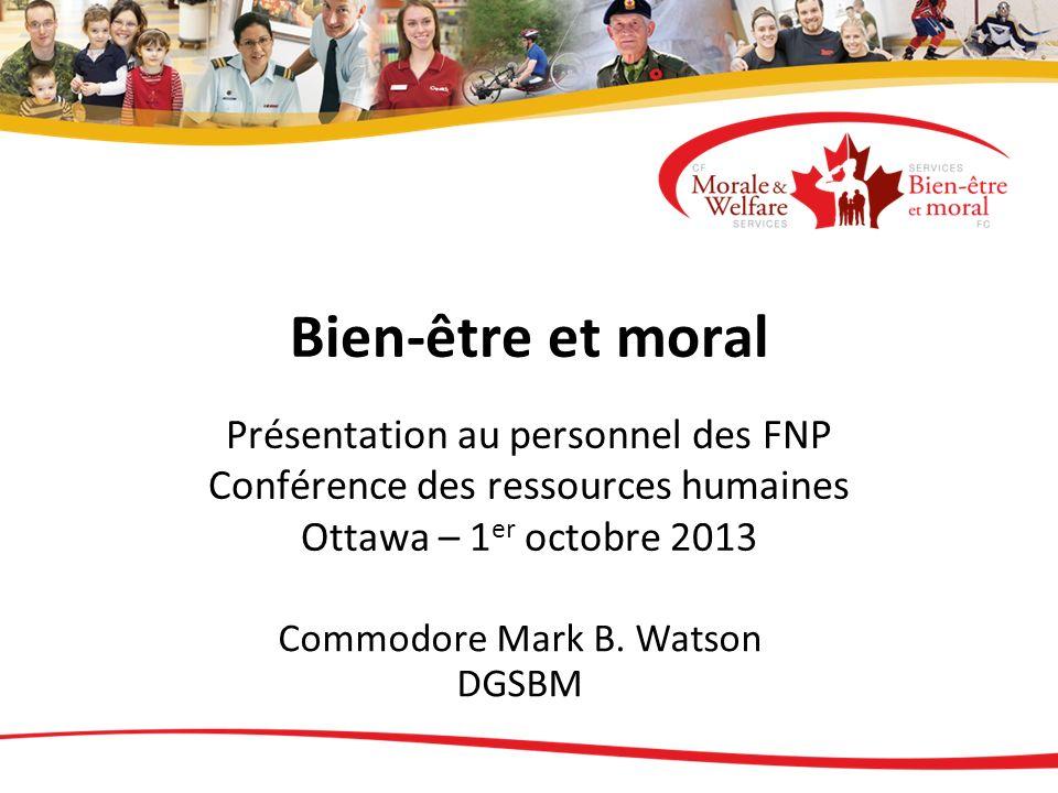 Bien-être et moral Présentation au personnel des FNP Conférence des ressources humaines Ottawa – 1 er octobre 2013 Commodore Mark B. Watson DGSBM