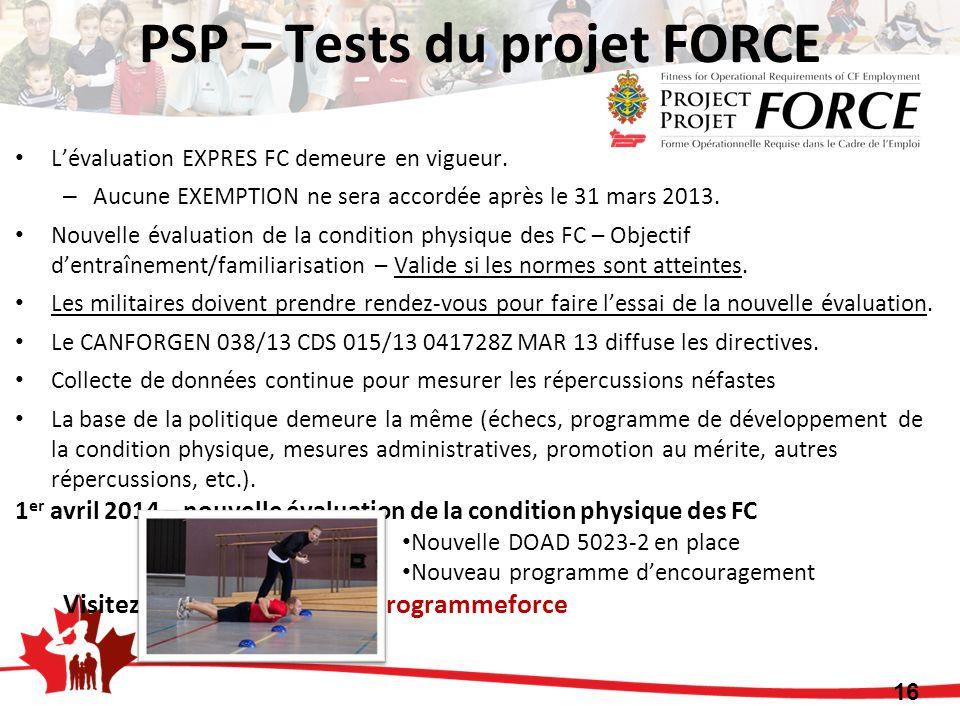 PSP – Tests du projet FORCE Lévaluation EXPRES FC demeure en vigueur. – Aucune EXEMPTION ne sera accordée après le 31 mars 2013. Nouvelle évaluation d