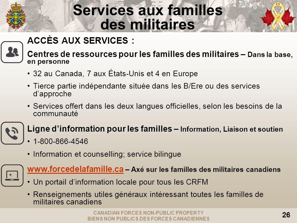 CANADIAN FORCES NON-PUBLIC PROPERTY BIENS NON PUBLICS DES FORCES CANADIENNES 26 ACCÈS AUX SERVICES : Centres de ressources pour les familles des milit