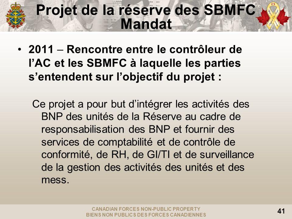 CANADIAN FORCES NON-PUBLIC PROPERTY BIENS NON PUBLICS DES FORCES CANADIENNES 41 Projet de la réserve des SBMFC Mandat 2011 – Rencontre entre le contrô