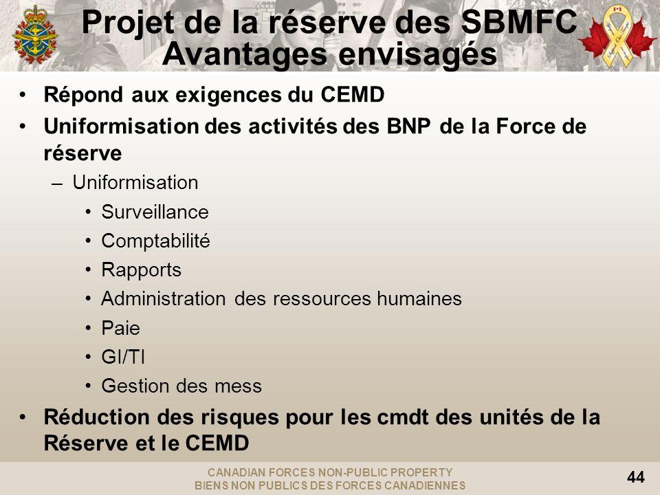 CANADIAN FORCES NON-PUBLIC PROPERTY BIENS NON PUBLICS DES FORCES CANADIENNES 44 Projet de la réserve des SBMFC Avantages envisagés Répond aux exigence