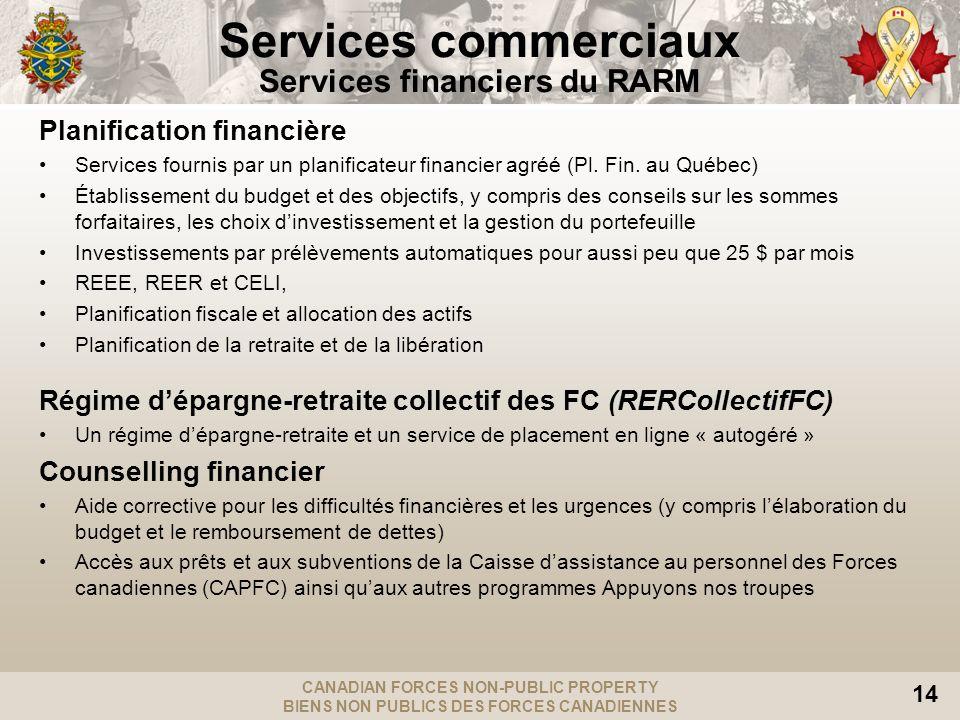 CANADIAN FORCES NON-PUBLIC PROPERTY BIENS NON PUBLICS DES FORCES CANADIENNES 14 Services commerciaux Services financiers du RARM Planification financi