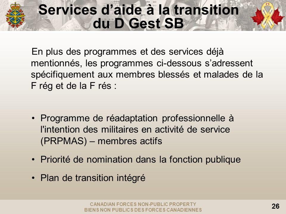CANADIAN FORCES NON-PUBLIC PROPERTY BIENS NON PUBLICS DES FORCES CANADIENNES 26 Services daide à la transition du D Gest SB En plus des programmes et