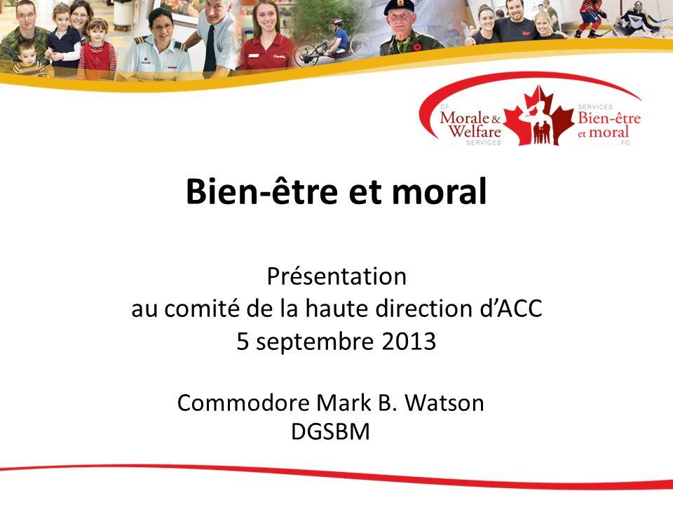 Bien-être et moral Présentation au comité de la haute direction dACC 5 septembre 2013 Commodore Mark B.