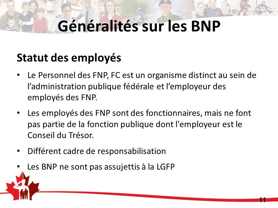 Généralités sur les BNP Statut des employés Le Personnel des FNP, FC est un organisme distinct au sein de ladministration publique fédérale et lemployeur des employés des FNP.