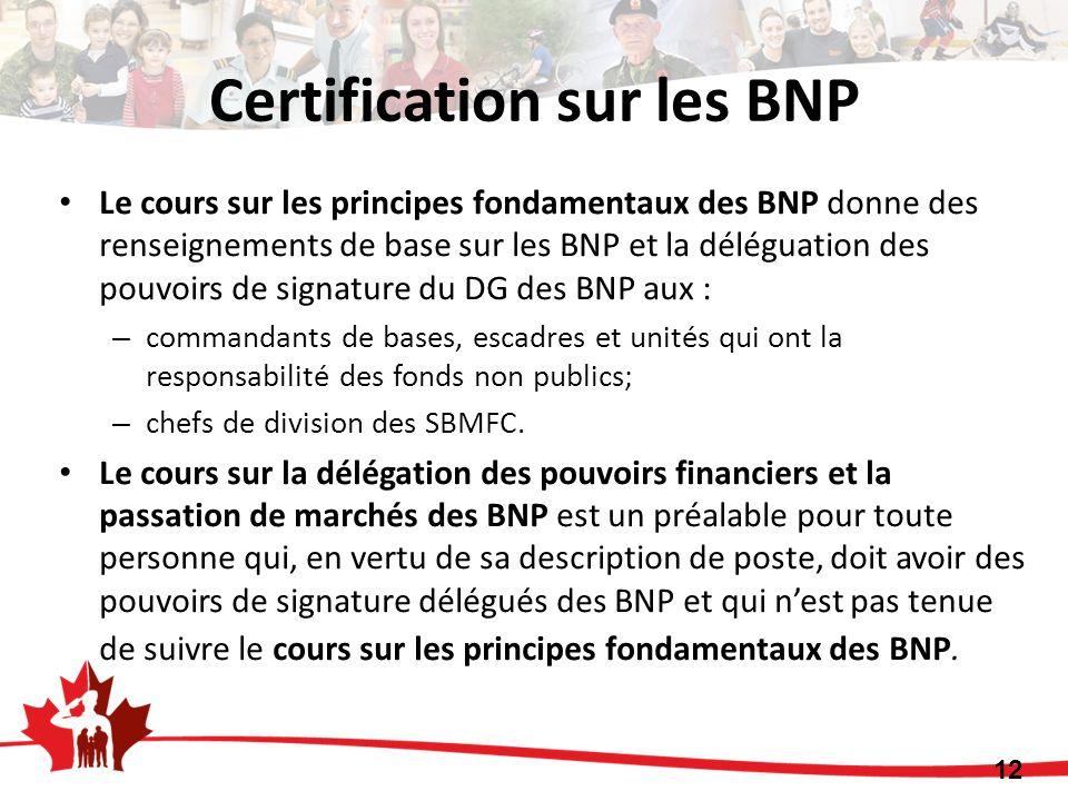 Certification sur les BNP Le cours sur les principes fondamentaux des BNP donne des renseignements de base sur les BNP et la déléguation des pouvoirs de signature du DG des BNP aux : – commandants de bases, escadres et unités qui ont la responsabilité des fonds non publics; – chefs de division des SBMFC.