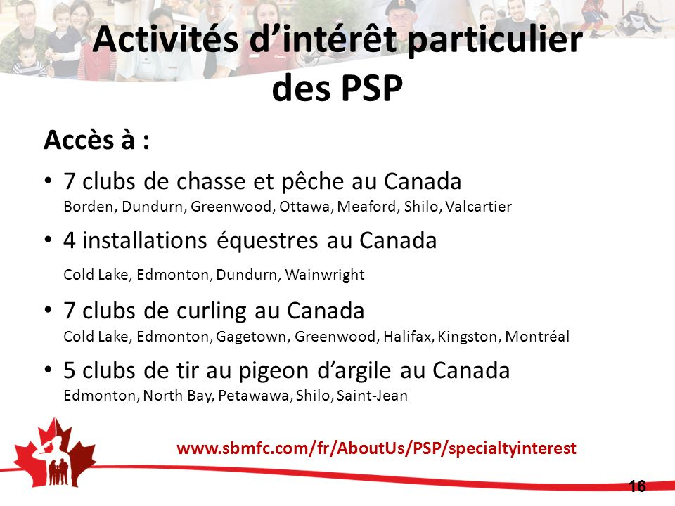 Accès à : 7 clubs de chasse et pêche au Canada Borden, Dundurn, Greenwood, Ottawa, Meaford, Shilo, Valcartier 4 installations équestres au Canada Cold
