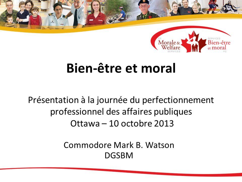 Bien-être et moral Présentation à la journée du perfectionnement professionnel des affaires publiques Ottawa – 10 octobre 2013 Commodore Mark B. Watso