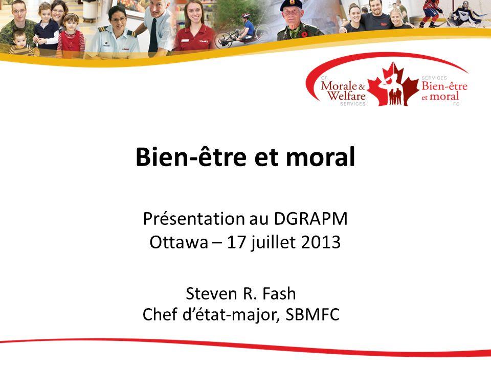 Bien-être et moral Présentation au DGRAPM Ottawa – 17 juillet 2013 Steven R. Fash Chef détat-major, SBMFC