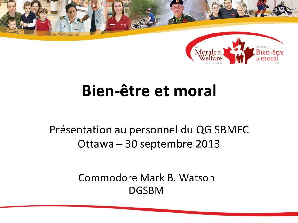 Bien-être et moral Présentation au personnel du QG SBMFC Ottawa – 30 septembre 2013 Commodore Mark B. Watson DGSBM