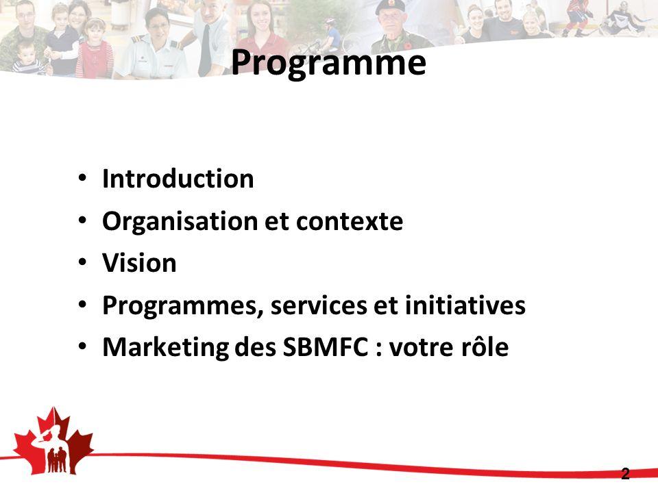 Introduction Organisation et contexte Vision Programmes, services et initiatives Marketing des SBMFC : votre rôle 2 Programme