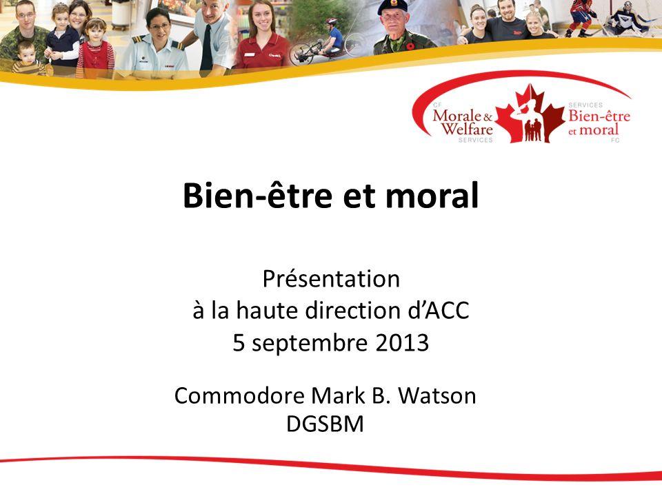 Bien-être et moral Présentation à la haute direction dACC 5 septembre 2013 Commodore Mark B.