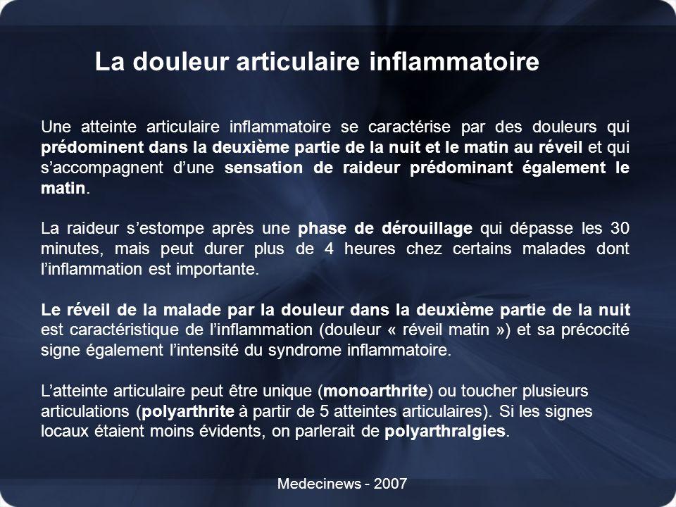 La douleur articulaire inflammatoire Medecinews - 2007 Une atteinte articulaire inflammatoire se caractérise par des douleurs qui prédominent dans la