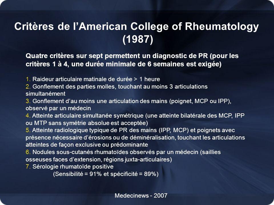 Critères de lAmerican College of Rheumatology (1987) Medecinews - 2007 Quatre critères sur sept permettent un diagnostic de PR (pour les critères 1 à