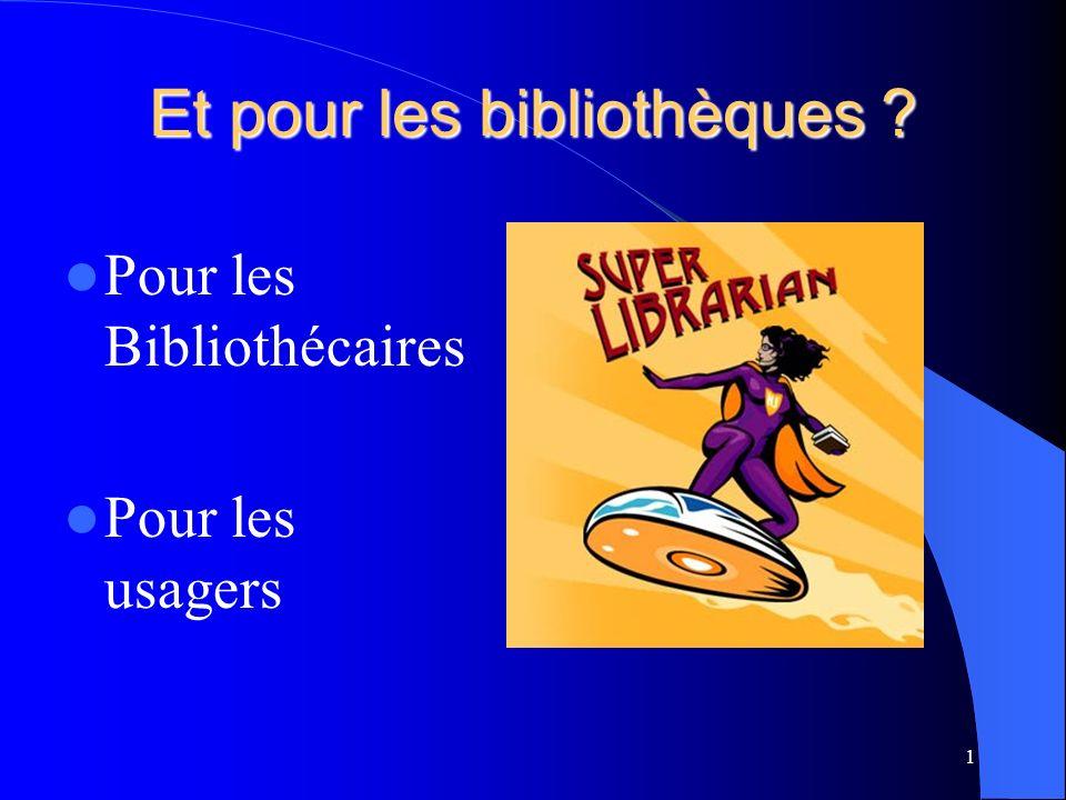 Et pour les bibliothèques Pour les Bibliothécaires Pour les usagers 1