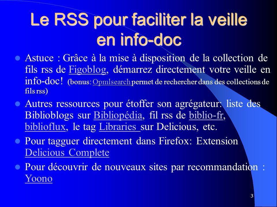 Le RSS pour faciliter la veille en info-doc Astuce : Grâce à la mise à disposition de la collection de fils rss de Figoblog, démarrez directement votre veille en info-doc.