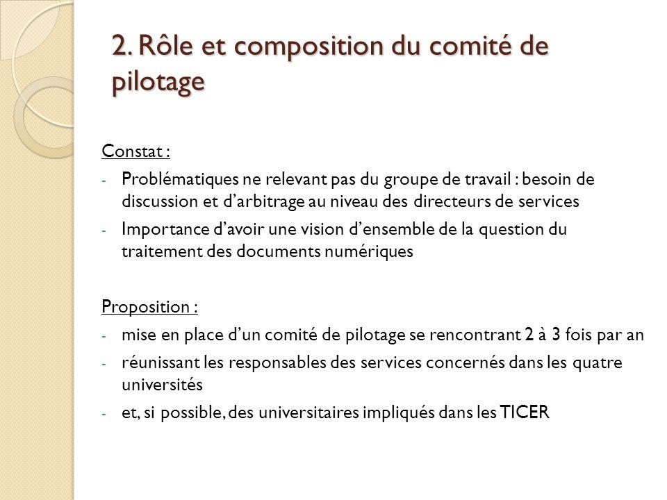 2. Rôle et composition du comité de pilotage Constat : - Problématiques ne relevant pas du groupe de travail : besoin de discussion et darbitrage au n