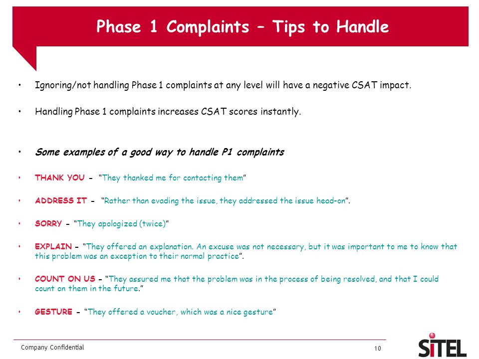 Company Confidential 10 Phase 1 Complaints – Tips to Handle Ignoring/not handling Phase 1 complaints at any level will have a negative CSAT impact.