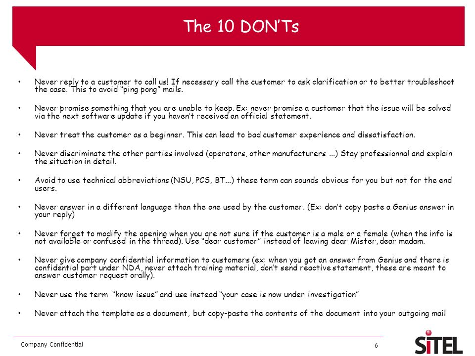 Company Confidential 6 The 10 DONTs Never reply to a customer to call us.