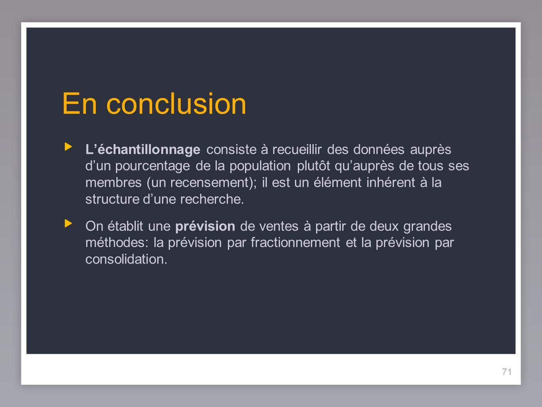 71 En conclusion Léchantillonnage consiste à recueillir des données auprès dun pourcentage de la population plutôt quauprès de tous ses membres (un recensement); il est un élément inhérent à la structure dune recherche.